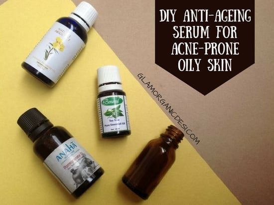 DIY Anti-Ageing Serum for acne-prone oily skin, best pimple treatment, natural home remedy for acne, organic face serum for oily skin in India